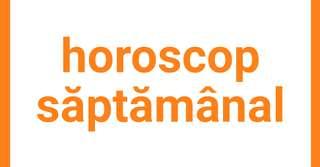 Horoscop saptamanal