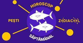 Horoscop saptamanal 4-10 Noiembrie 2019 pentru nativii din Pesti