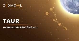 Horoscopul săptămânii 15-21 Iulie 2019 pentru nativii din Taur