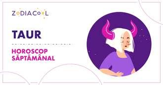Horoscopul săptămânii 28 Octombrie-3 Noiembrie 2019 pentru nativii din Taur